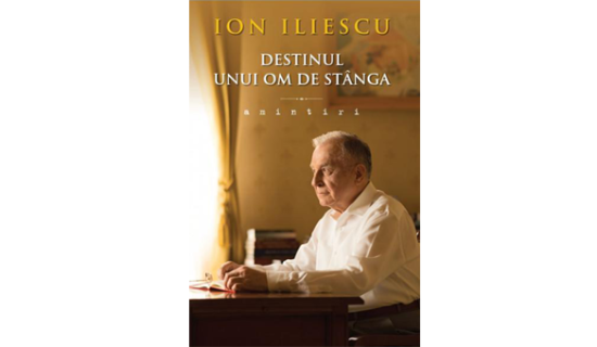 Ion Iliescu-Destinul unui om de stanga