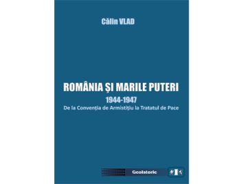 Vă anunțăm apariția cărtii ROMÂNIA ȘI MARILE PUTERI